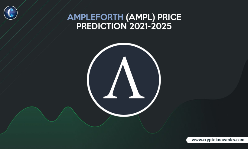 Ampleforth (AMPL) Price Prediction 2021-2025: Will AMPL Reach $10 by 2021?