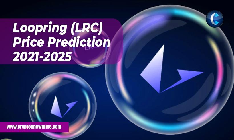 Loopring (LRC) Price Prediction 2021-2025: Is LRC Set to Reach $1 by 2021?