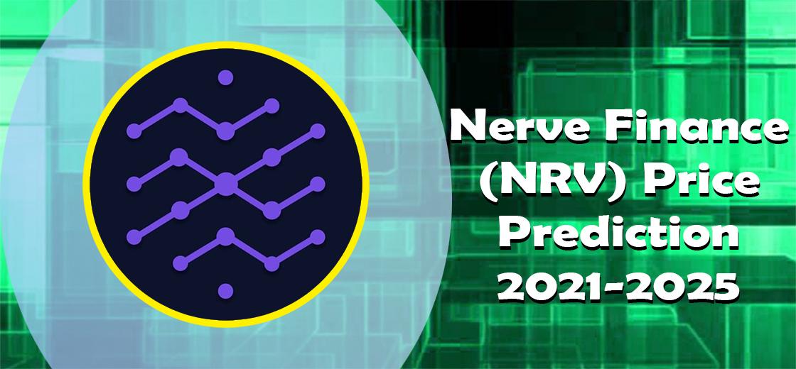 Nerve Finance (NRV) Price Prediction 2021-2025: Will NRV Reach $1 by 2021?