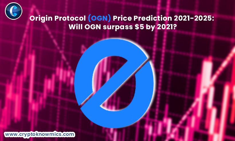 Origin Protocol (OGN) Price Prediction 2021-2025: Will OGN Surpass $5 by 2021?