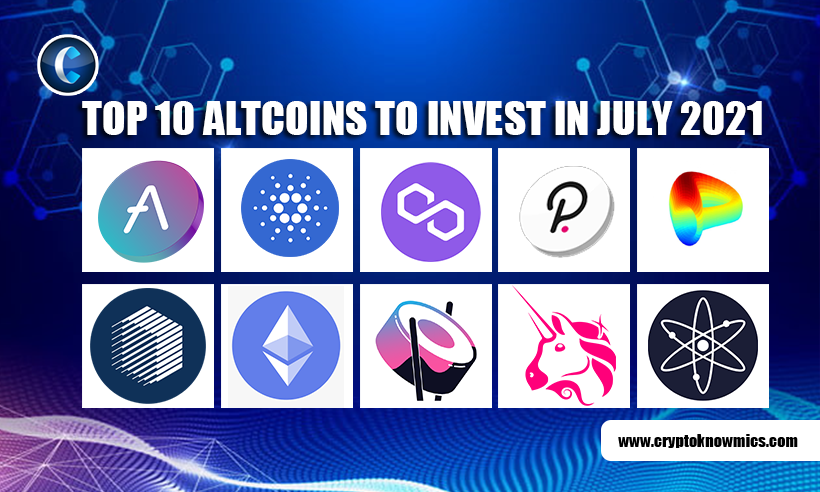 Top 10 Altcoins to Invest in July 2021