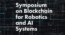 Symposium on Blockchain for Robotics and AI Systems
