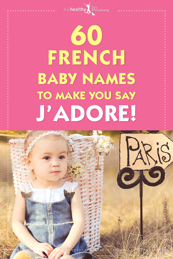 f4494ec001e5d J'ADORE! 60 Beautiful French Baby Names We Love